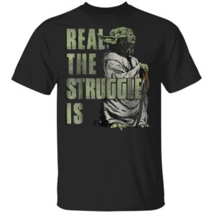 Star Wars Yoda Shirt Hoodie Real The Struggle Is Graphic