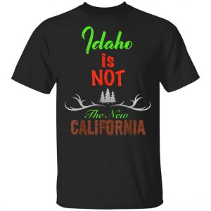 Idaho Is Not New Calinia Locals T-Shirt, Hoodie, LS