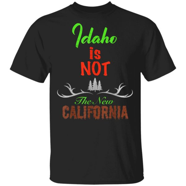 Idaho Is Not New Calinia Locals T-Shirt, Hoodie, LS