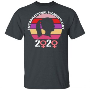 2020 International Womens Day T-Shirt, Long Sleeve, Hoodie