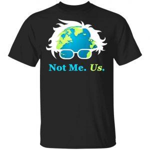 Not Me Us Bernie Sanders For President Earth Day 2020 T-Shirt, Long Sleeve, Hoodie