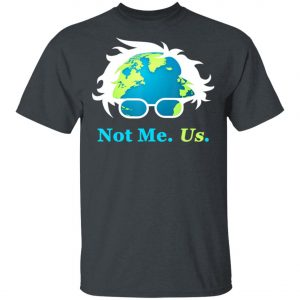 Not Me Us Bernie Sanders Earth Day 2020 50th Anniversary T-Shirt, Long Sleeve, Hoodie