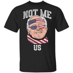 Not Me Us Bernie Sanders US Flag 2020 Election President T-Shirt, Long Sleeve, Hoodie