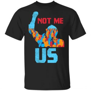 Not Me Us Protest Bernie Sanders 2020 Election President T-Shirt, Long Sleeve, Hoodie