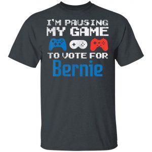 Pausing My Game To Vote For Bernie Sanders Video Gamer 2020 T-Shirt, Long Sleeve, Hoodie