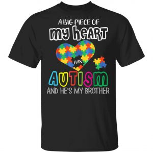 A Big Piece Of My Heart Has Autism & Hes My Brother Sister T-Shirt, Long Sleeve, Hoodie