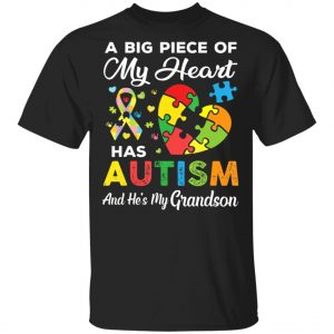 A Big Piece Of My Heart Has Autism and He's My Grandson T-Shirt, Long Sleeve, Hoodie