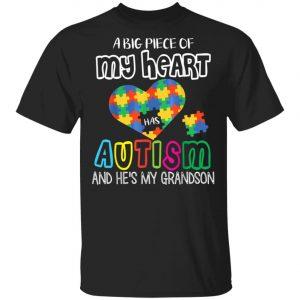 A Big Piece Of My Heart Has Autism Hes My Grandson Papa Nana T-Shirt, Long Sleeve, Hoodie