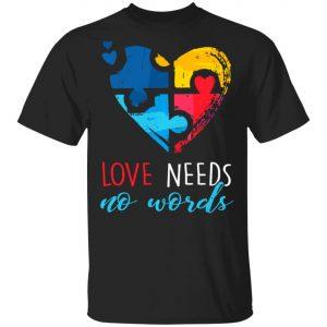 Autism Awareness - Love Needs No Words T-Shirt, Long Sleeve, Hoodie