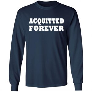 Acquitted Forever T-Shirt, Hoodie, LS