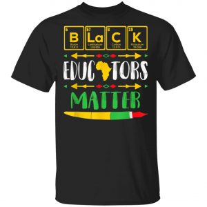 Black Educators Matter Black History Pride African-American T-Shirt, Hoodie, LS