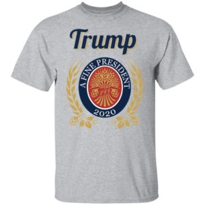 Trump A Fine President 2020 Shirt