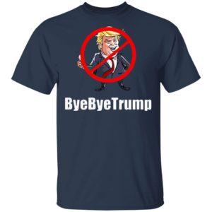 ByeByeTrump Anti Trump 2020 Shirt