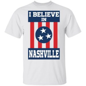 I Believe In Nashville Shirt – Tornado Nashville Strong Shirt