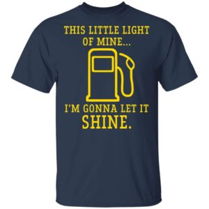 Gas station this little light of mine Im gonna let shine shirt