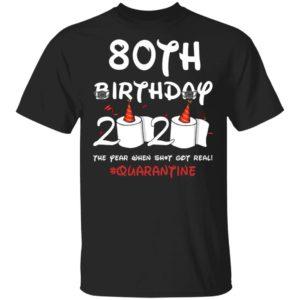 80th birthday 2020 the year when shit got real Quarantine shirt