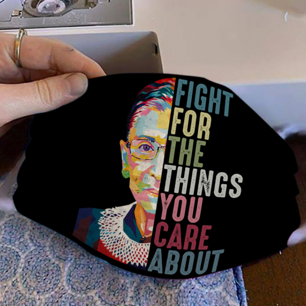 Bader Ginsburg Fight For The Things You Care About face mask
