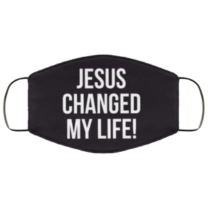 Jesus Changed My Life Face Mask Washable Reusable
