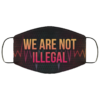 We Are Not Illegal Black Lives Matter Face Mask