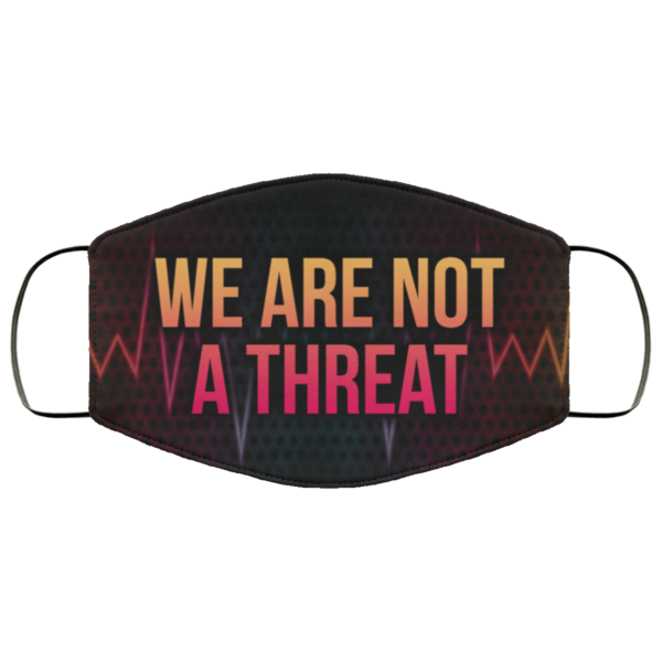 We Are Not Threat Black Lives Matter Face Mask