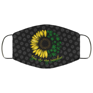 You Are My Sunshine Sunflower Weed Cannabis Funny Face Mask
