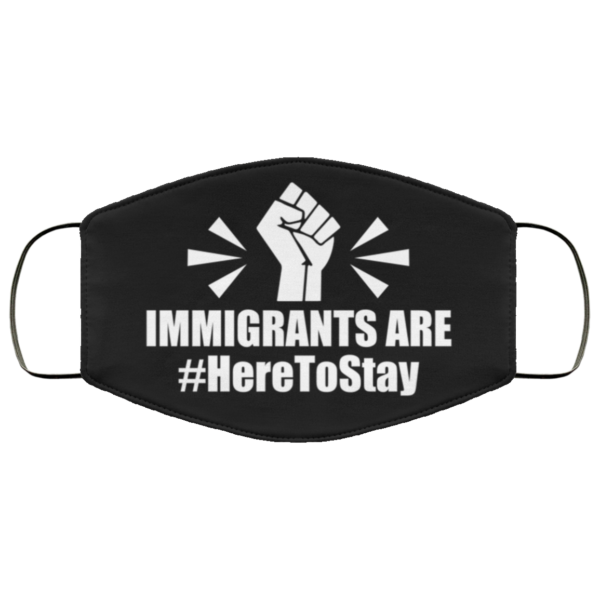 Immigrants Are Here To Stay Face Mask