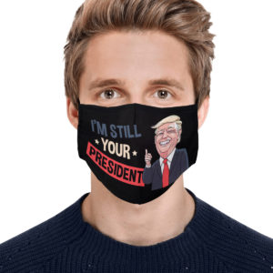 Im Still Your President Support Trump 2020 Face Mask