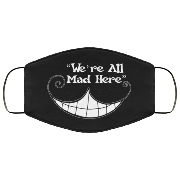 Were All Mad Here Cheshire Cat Smile Face Mask