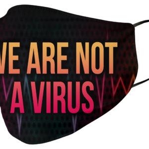 We Are Not A Virus Black Lives Matter Face Mask