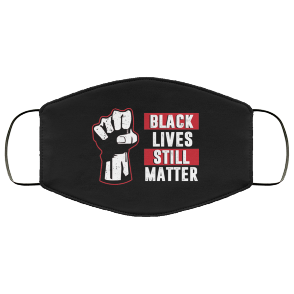 Black Lives Still Matter Washable Reusable Custom Anti Racism Face Mask