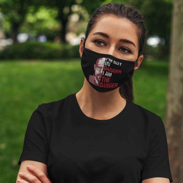 Im Not In Danger I Am The Danger Face Mask
