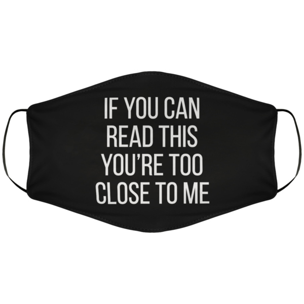 If You Can Read This Youre Too Close Face Mask