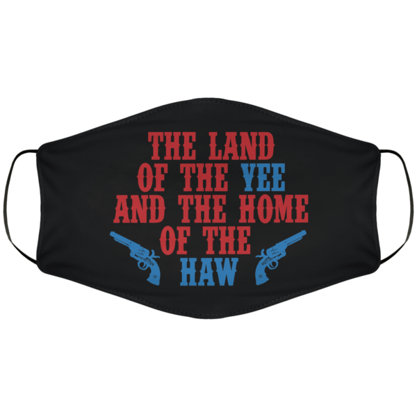 The Land Of The Yee And The Home Of The Haw Face Mask