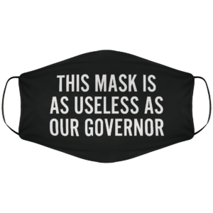 Useless as Our Governor Face Mask