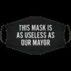 Useless as Our Mayor Face Mask