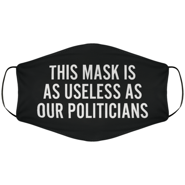 Useless as Our Politicians Face Mask