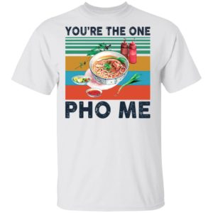 You're the one Pho Me vintage t-shirt