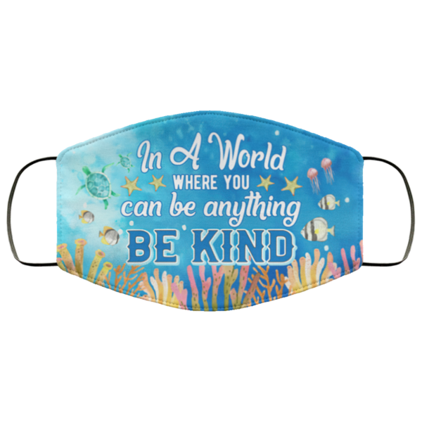 In A World Where You Can Be Anything Be Kind Ocean Face Mask Face
