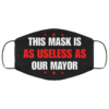 This Mask Is As Useless As Our Mayor Cloth Face Mask