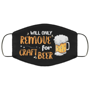 Will Only Remove For Craft Beer Washable Reusable Custom Funny Beer Face Mask Cover
