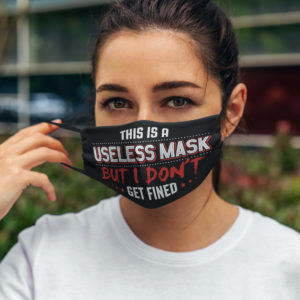 This Is a Useless Mask but I Dont Get Fined Cloth Face Face Mask