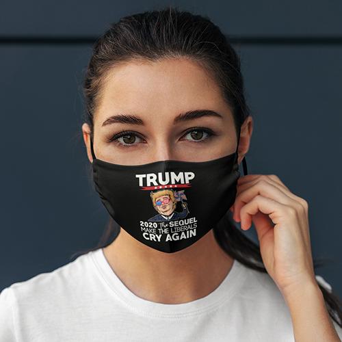 Trump 2020 The Sequel Make Liberals Cry Again Face Mask