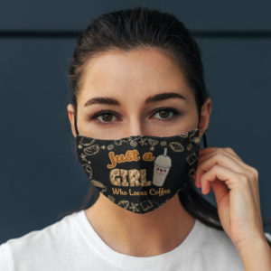 Just a Girl Who Loves Coffee Will Remove for Coffee Face Mask Cloth
