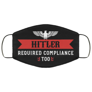 Hitler Required Compliance Too Face Mask Reusable