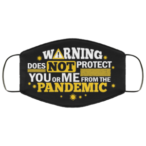 Warning Does Not Protect You or Me from the Pandemic Face Mask