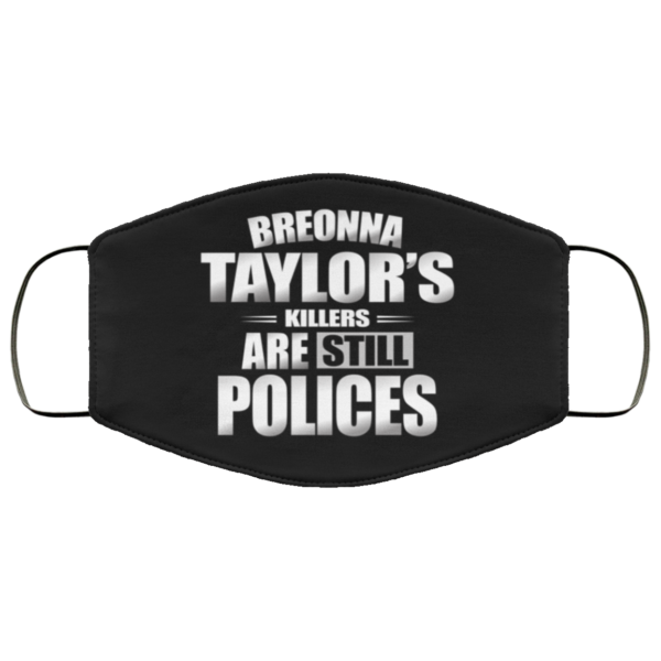 Breonna Taylors Killers Are Still Police Justice for Breonna Face Mask