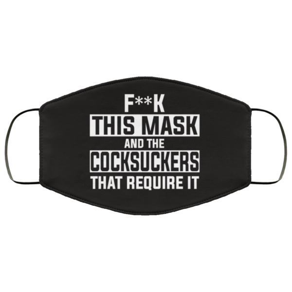 Fuck This Mask And The Cocksuckers That Require It Face Mask
