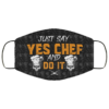 Sarcastic Chef Just Say Yes Chef And Do It Face Mask
