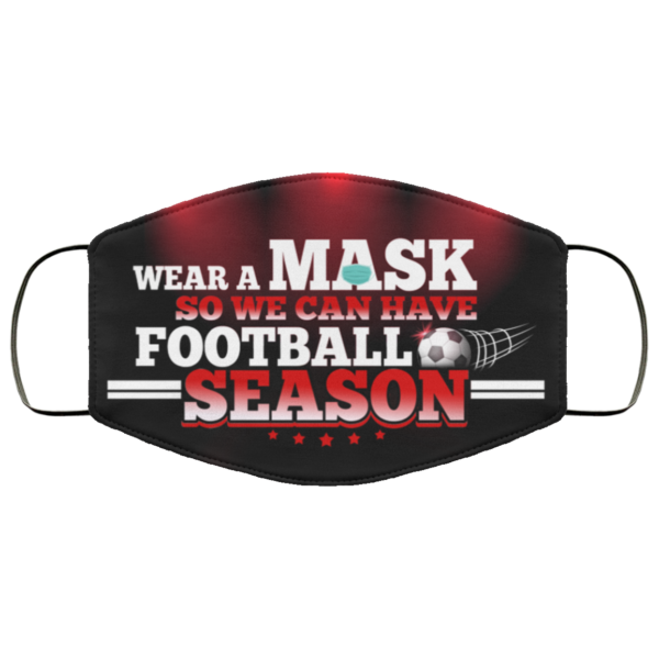 Wear A Mask So We Can Have Football Season Funny Football Face Mask