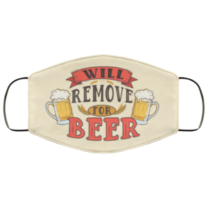 Will Remove For Beer Meme Funny Drunk Beer Drinking Saying Face Mask